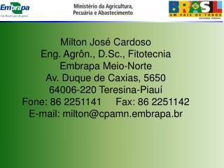 Milton Jos  Cardoso Eng. Agr n., D.Sc., Fitotecnia Embrapa Meio-Norte Av. Duque de Caxias, 5650 64006-220 Teresina-Piau