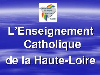 L Enseignement Catholique  de la Haute-Loire