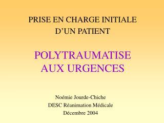 PRISE EN CHARGE INITIALE  D UN PATIENT   POLYTRAUMATISE  AUX URGENCES