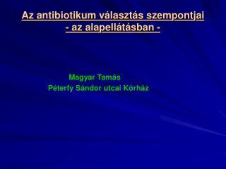 Az antibiotikum v laszt s szempontjai - az alapell t sban -