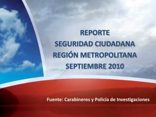 REPORTE  SEGURIDAD CIUDADANA  REGI N METROPOLITANA  SEPTIEMBRE 2010