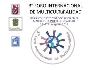 3  FORO INTERNACIONAL DE MULTICULTuRALIDAD