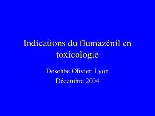Indications du flumaz nil en toxicologie
