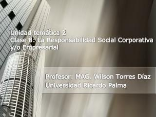 Unidad tem tica 2 Clase 8: La Responsabilidad Social Corporativa y