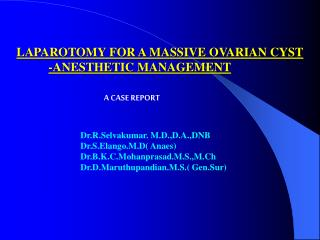 LAPAROTOMY FOR A MASSIVE OVARIAN CYST  -ANESTHETIC MANAGEMENT