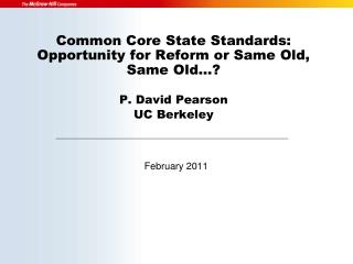 Common Core State Standards: Opportunity for Reform or Same Old, Same Old    P. David Pearson UC Berkeley