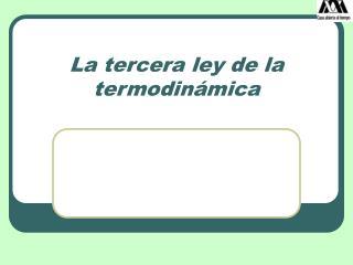 La tercera ley de la termodin mica