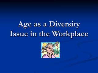 Age as a Diversity Issue in the Workplace