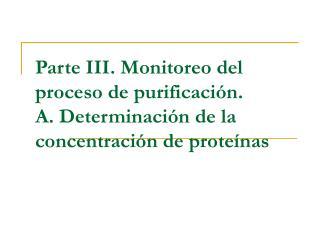 Parte III. Monitoreo del proceso de purificaci n. A. Determinaci n de la concentraci n de prote nas