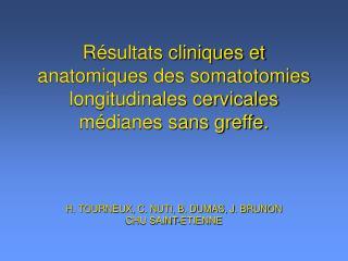 R sultats cliniques et anatomiques des somatotomies longitudinales cervicales m dianes sans greffe.    H. TOURNEUX, C. N