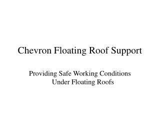 Chevron Floating Roof Support