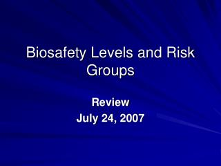 Biosafety Levels and Risk Groups