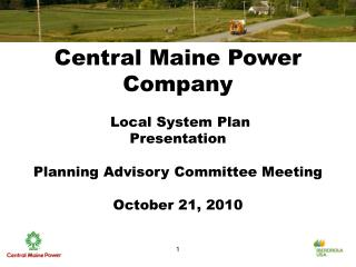 Central Maine Power Company   Local System Plan Presentation  Planning Advisory Committee Meeting  October 21, 2010