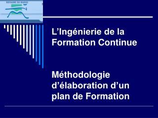 L Ing nierie de la Formation Continue   M thodologie d  laboration d un plan de Formation