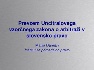 Prevzem Uncitralovega vzorcnega zakona o arbitra i v slovensko pravo