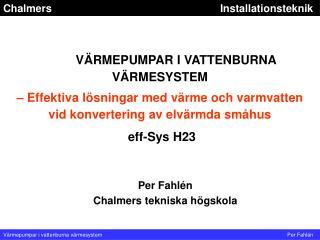 V RMEPUMPAR I VATTENBURNA V RMESYSTEM     Effektiva l sningar med v rme och varmvatten vid konvertering av elv rmda sm h