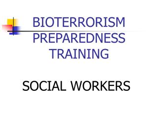 BIOTERRORISM PREPAREDNESS  TRAINING