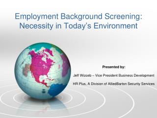 Employment Background Screening: Necessity in Today s Environment