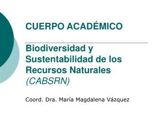 CUERPO ACAD MICO    Biodiversidad y Sustentabilidad de los Recursos Naturales CABSRN
