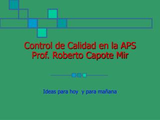 Control de Calidad en la APS Prof. Roberto Capote Mir