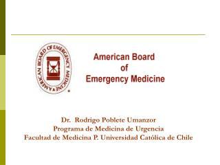 Dr.  Rodrigo Poblete Umanzor Programa de Medicina de Urgencia Facultad de Medicina P. Universidad Cat lica de Chile