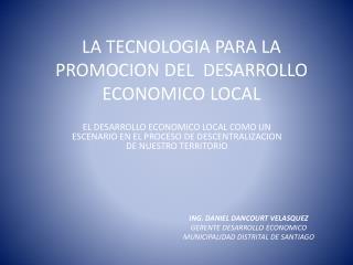 LA TECNOLOGIA PARA LA PROMOCION DEL  DESARROLLO ECONOMICO LOCAL