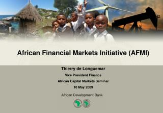 African Financial Markets Initiative AFMI  Thierry de Longuemar Vice President Finance  African Capital Markets Seminar