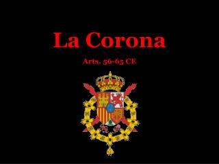 La Corona Arts. 56-65 CE