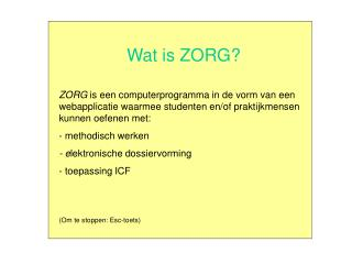 Wat is ZORG  ZORG is een computerprogramma in de vorm van een webapplicatie waarmee studenten en