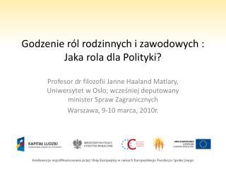 Godzenie r l rodzinnych i zawodowych : Jaka rola dla Polityki