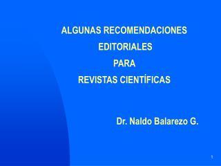 ALGUNAS RECOMENDACIONES   EDITORIALES   PARA   REVISTAS CIENT FICAS           Dr. Naldo Balarezo G.