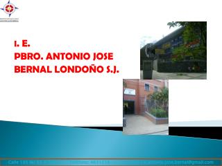 I. E. PBRO. ANTONIO JOSE  BERNAL LONDO O S.J.