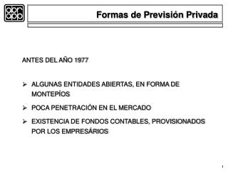 ANTES DEL A O 1977    ALGUNAS ENTIDADES ABIERTAS, EN FORMA DE     MONTEP OS   POCA PENETRACI N EN EL MERCADO    EXISTENC