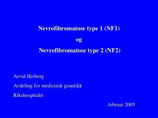 Nevrofibromatose type 1 NF1  og  Nevrofibromatose type 2 NF2