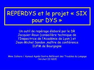 REPERDYS et le projet   SIX pour DYS