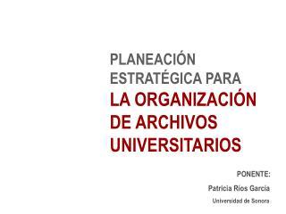 PLANEACI N ESTRAT GICA PARA LA ORGANIZACI N DE ARCHIVOS UNIVERSITARIOS