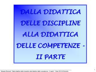 DALLA DIDATTICA DELLE DISCIPLINE ALLA DIDATTICA DELLE COMPETENZE -II PARTE
