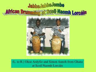 JabbaJabbaJembe African Drumming at Scoil Naomh Lorc in