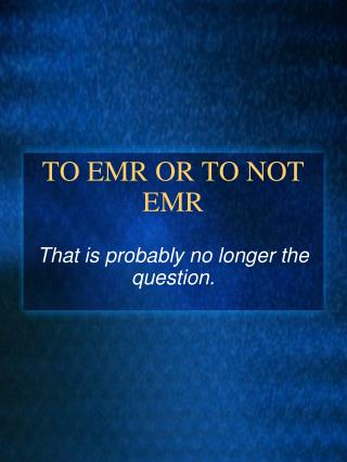 TO EMR OR TO NOT EMR