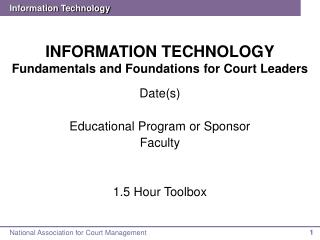 INFORMATION TECHNOLOGY Fundamentals and Foundations for Court Leaders