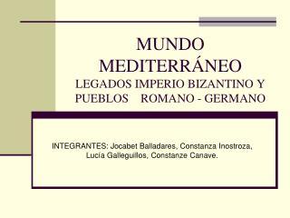 MUNDO MEDITERR NEO LEGADOS IMPERIO BIZANTINO Y PUEBLOS    ROMANO - GERMANO