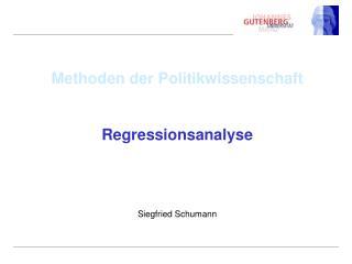 Methoden der Politikwissenschaft  Regressionsanalyse     Siegfried Schumann