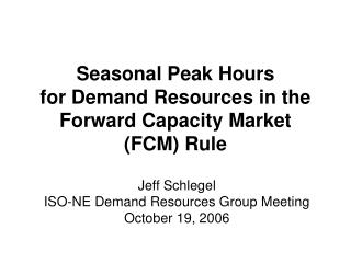 Seasonal Peak Hours  for Demand Resources in the Forward Capacity Market  FCM Rule