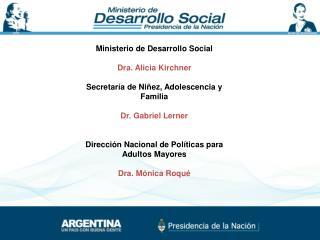 Ministerio de Desarrollo Social  Dra. Alicia Kirchner  Secretar a de Ni ez, Adolescencia y Familia  Dr. Gabriel Lerner