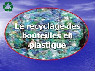 Le recyclage des bouteilles en  plastique