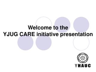 Welcome to the YJUG CARE initiative presentation