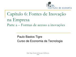 Cap tulo 6: Fontes de Inova  o na Empresa Parte a   Formas de acesso a inova  es