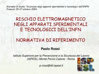 RISCHIO ELETTROMAGNETICO  NEGLI APPARATI SPERIMENTALI  E TECNOLOGICI DELL INFN  NORMATIVA DI RIFERIMENTO    Paolo Rossi