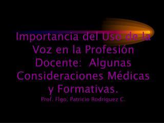 Importancia del Uso de la Voz en la Profesi n Docente:  Algunas Consideraciones M dicas y Formativas. Prof. Flgo. Patric
