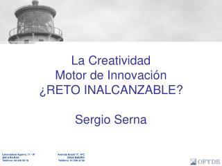 La Creatividad Motor de Innovaci n  RETO INALCANZABLE  Sergio Serna
